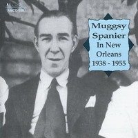 Muggsy Spanier - In New Orleans 1938-1955