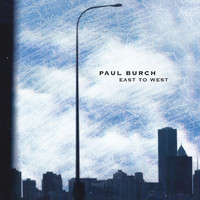 Paul Burch - East to West