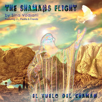 Sina Vodjani - The Shamans Flight - El Vuelo del Chamán (J.L. Padilla & Friends)