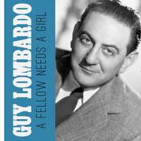 Guy Lombardo - A Fellow Needs a Girl