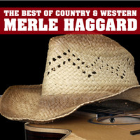 Merle Haggard - The Best of Country & Western, Merle Haggard: Okie from Muskogee, Drink up and Be Somebody, The Fugitive, Silver Wings & More Classic Country Hits