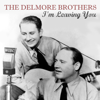 The Delmore Brothers - I'm Leaving You