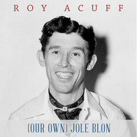 Roy Acuff - (Our Own) Jole Blon