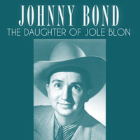 Johnny Bond - The Daughter of Jole Blon