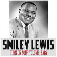 Smiley Lewis - Turn on Your Volume, Baby