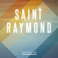 Saint Raymond - Ghosts EP