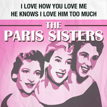 The Paris Sisters - I Love How You Love Me / He Knows I Love Him Too Much