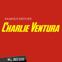 Charlie Ventura - Famous Hits by Charlie Ventura