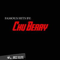 Chu Berry - Famous Hits by Chu Berry