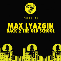 Max Lyazgin - Back 2 The Old School EP