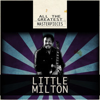 Little Milton - All the Greatest Masterpieces