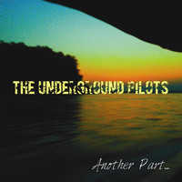 The Underground Pilots - Another Part...