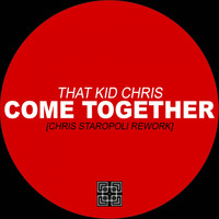 That Kid Chris - Come Together (Chris Staropoli Rework)