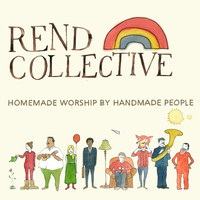 Rend Collective - Homemade Worship For Handmade People
