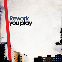Rework - You Play