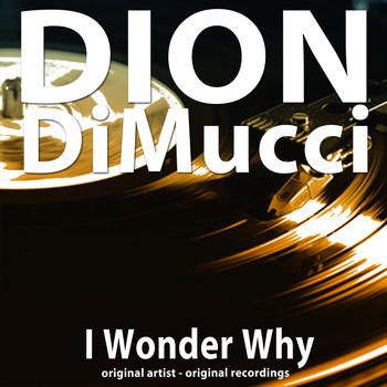 Dion DiMucci - I Wonder Why