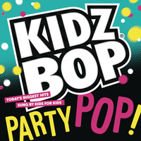 Kidz Bop Kids - KIDZ BOP Party Pop