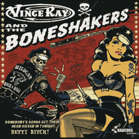 Vince Ray & the Boneshakers - Somebody's Gonna Get Their Head Kicked In Tonight