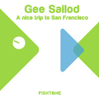 Gee Sailod - A Nice Trip to San Francisco