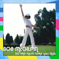 Bob McGilpin - Let the Music Take You High