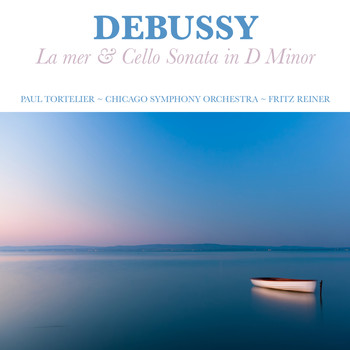 Chicago Symphony Orchestra - Debussy: La mer and Cello Sonata in D Minor