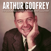 Arthur Godfrey - I'm Looking over a Four Leaf Clover