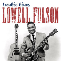 Lowell Fulson - Trouble Blues
