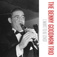 The Benny Goodman Trio - I Want to Be Loved