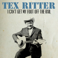 Tex Ritter - I Can't Get My Foot off the Rail