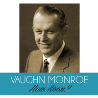 Vaughn Monroe - How Soon?