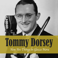 Tommy Dorsey - How Are Things in Glocca Mora