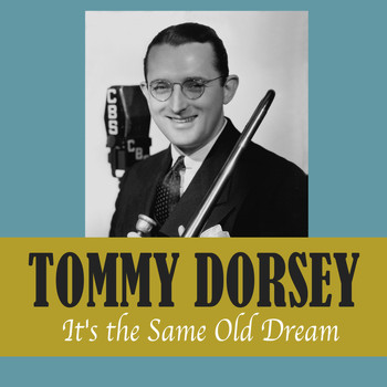 Tommy Dorsey - It's the Same Old Dream