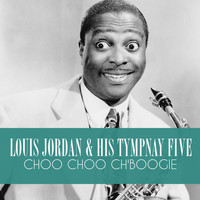 Louis Jordan & His Tympany Five - Choo Choo Ch'boogie