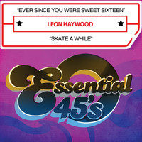 Leon Haywood - Ever Since You Were Sweet Sixteen / Skate a While (Digital 45)