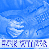 Hank Williams - The Best of Country & Western, Hank Williams: Your Cheatin' Heart, Jambalaya, Hey Good Lookin' & More Classic Country Hits