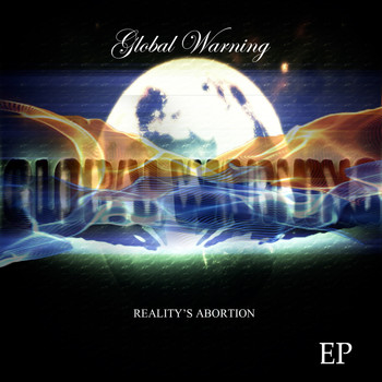 Global Warning - Reality's Abortion - Ep
