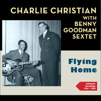 Benny Goodman Sextet - Flying Home (Authentic Recordings 1939 - 1940)