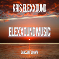 Kris Elexxound - Dance Until Dawn