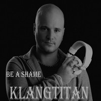 Klangtitan - Be a Shame - Single