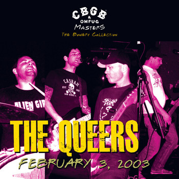 The Queers - CBGB OMFUG Masters: Live February 3, 2003 The Bowery Collection