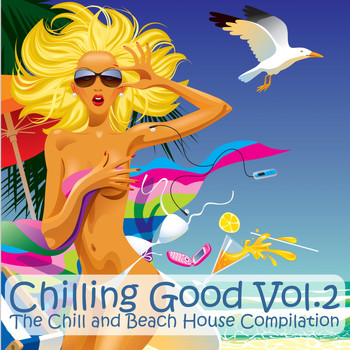 Various Artists - Chilling Good Vol. 2 - The Chill and Beach House Compilation