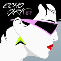 Echo Park - Watch Out!