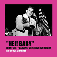 "Bruce Channel - Hey! Baby (From ""Dirty Dancing"" Original Soundtrack)"