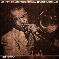 Kid Ory - What a Wonderful Jazz World