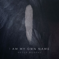 Peter Murphy - I Am My Own Name - Single