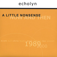 Echolyn - A Little Nonsense: Now and Then