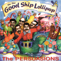 The Persuasions - On The Good Ship Lollipop