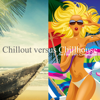 Various Artists - Chillout Versus Chillhouse - The Fifty Fifty Compilation