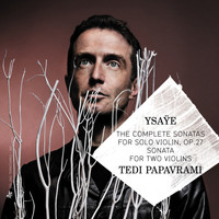 Tedi Papavrami - Ysaÿe: The Complete Sonatas for Solo Violin, Op. 27 & Sonata for Two Violins