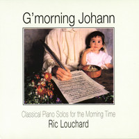 Ric Louchard - G'morning Johann: Classical Piano Solos For Morning Time